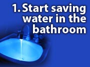 1. Start savign water in the bathroom